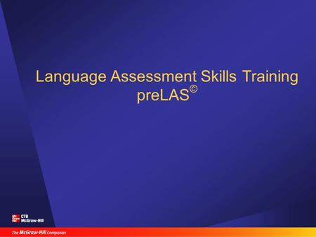 Language Assessment Skills Training preLAS ©. What is preLAS © ? preLAS is… A proficiency assessment consisting of an Oral Language component and a Pre-