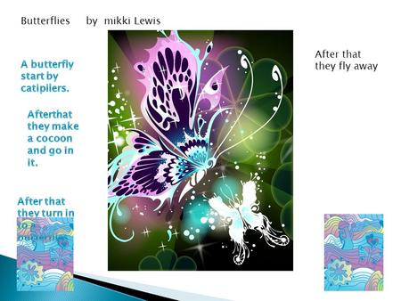 Butterflies by mikki Lewis After that they fly away.
