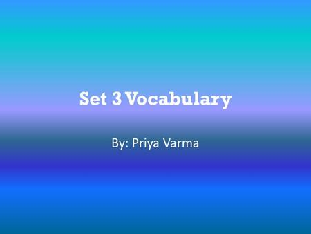 Set 3 Vocabulary By: Priya Varma. Bluff (verb)  Synonym- deceive Antonym- truth,