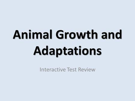Animal Growth and Adaptations Interactive Test Review.