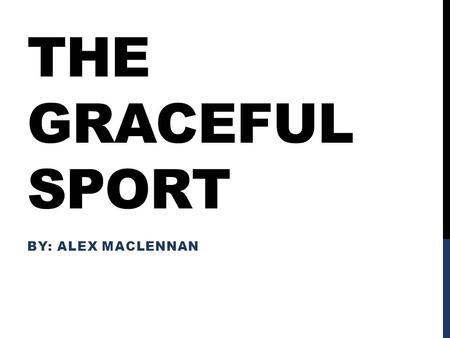 The graceful sport By: Alex MacLennan.