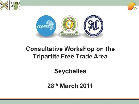 Consultative Workshop on the Tripartite Free <strong>Trade</strong> Area Seychelles 28 th March 2011.
