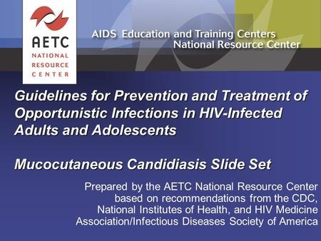 Guidelines for Prevention and Treatment of Opportunistic Infections in HIV-Infected Adults and Adolescents Mucocutaneous Candidiasis Slide Set Prepared.
