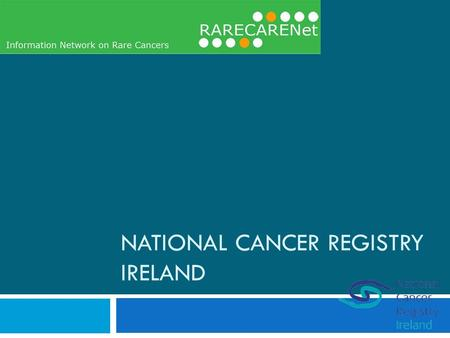 NATIONAL CANCER REGISTRY IRELAND. Basic registration dataset Patient dataCancer dataTreatment and follow up registration numbertumour idtreatment id year.