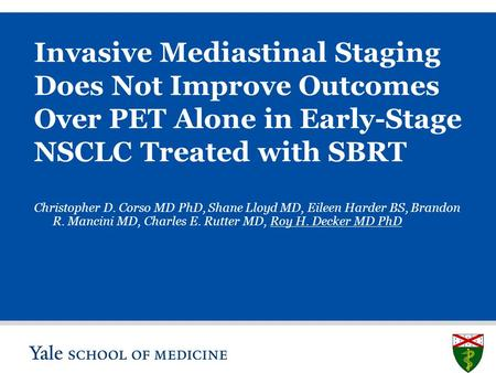 S L I D E 0 Invasive Mediastinal Staging Does Not Improve Outcomes Over PET Alone in Early-Stage NSCLC Treated with SBRT Christopher D. Corso MD PhD, Shane.
