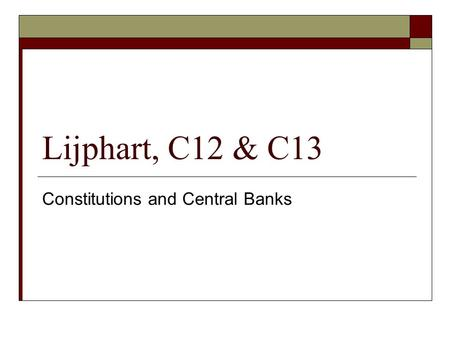 Lijphart, C12 & C13 Constitutions and Central Banks.