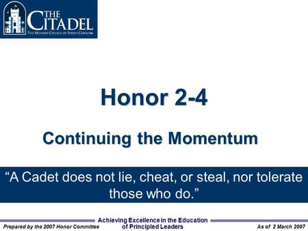 "Achieving Excellence in the Education of Principled Leaders Prepared by the 2007 Honor Committee As of 2 March 2007 Honor 2-4 Continuing the Momentum ""A."
