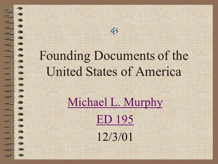 Founding Documents of the United States of America Michael L. Murphy ED 195 12/3/01.
