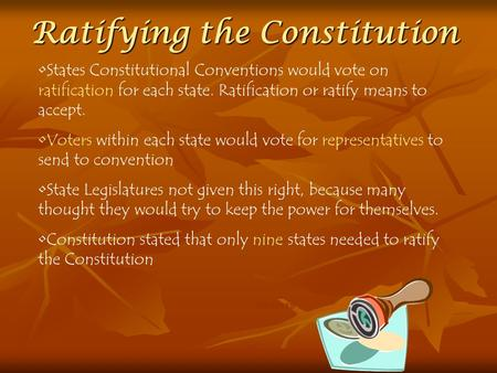 Ratifying the Constitution States Constitutional Conventions would vote on ratification for each state. Ratification or ratify means to accept. Voters.