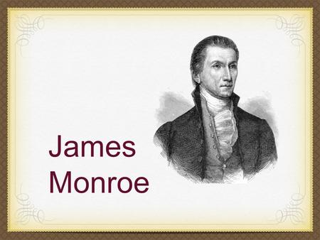 James Monroe. Background April 28, 1758 - July 4, 1831 Virginia plantation owner Married to Elizabeth Kortright Monroe; 3 children Last Founding Father.