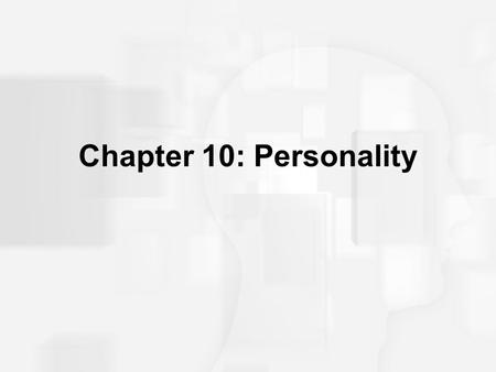 Chapter 10: Personality. Defining Some Terms Personality: A person's unique and relatively stable behavior patterns; the consistency of who you are, have.