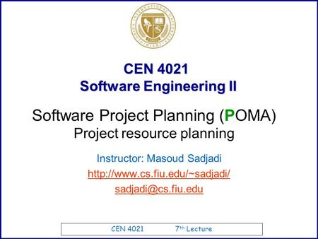 CEN 4021 7 th Lecture CEN 4021 Software Engineering II Instructor: Masoud Sadjadi  Software Project Planning.