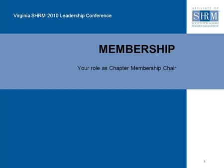 1 MEMBERSHIP Virginia SHRM 2010 Leadership Conference Your role as Chapter Membership Chair.