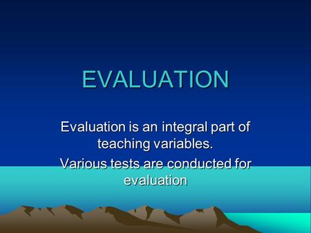 EVALUATION Evaluation is an integral part of teaching variables. Various tests are conducted for evaluation.