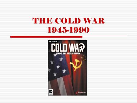 THE COLD WAR 1945-1990. KEY TERMS  CONTAINMENT  IRON CURTAIN  SATELLITE NATION  IDEOLOGY  SUPERPOWER  ARMS RACE  TRUMAN DOCTRINE  MARSHALL PLAN.