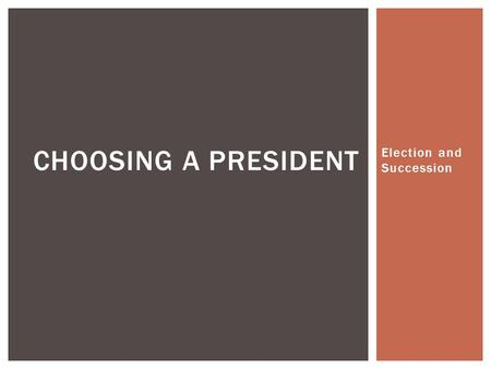 Election and Succession CHOOSING A PRESIDENT. The Electoral College WHO VOTES FOR THE PRESIDENT OF THE UNITED STATES?