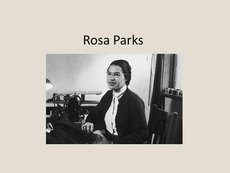 Rosa Parks. On Thursday evening December 1, 1955, after a long day of work as a seamstress for a Montgomery, Alabama, department store, Rosa Parks boards.