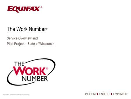 Equifax Confidential and Proprietary The Work Number ® Service Overview and Pilot Project – State of Wisconsin.