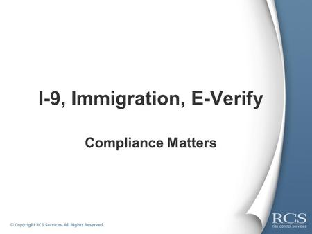 I-9, Immigration, E-Verify Compliance Matters. Immigration Compliance Policy  The purpose of this policy is to comply with the U.S. Immigration Law by.