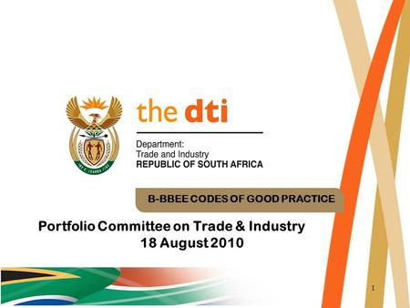 1 B-BBEE CODES OF GOOD PRACTICE Portfolio Committee on Trade & Industry 18 August 2010.