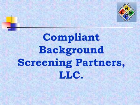 Compliant Background Screening Partners, LLC. Welcome Compliant Background Screening Partners, LLC (CBSP) is a full service pre-employment background.