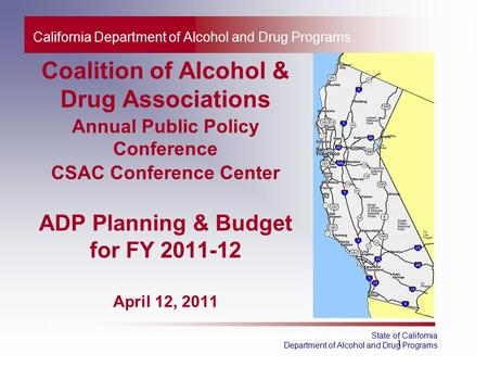 1 State of California Department of Alcohol and Drug Programs California Department of Alcohol and Drug Programs Coalition of Alcohol & Drug Associations.