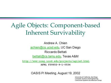University of California, San Diego Computer Science and Engineering Concurrent Systems Architecture Group Agile Objects: Component-based Inherent Survivability.
