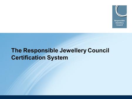 The Responsible Jewellery Council Certification System.