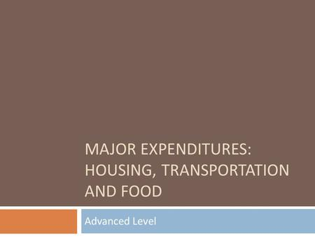 MAJOR EXPENDITURES: HOUSING, TRANSPORTATION AND FOOD Advanced Level.