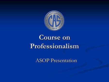 Course on Professionalism ASOP Presentation. 2 Contents Introduction Introduction ASOP Highlights ASOP Highlights ASOP in Asia ASOP in Asia.
