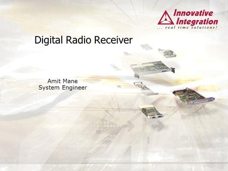 Digital Radio Receiver Amit Mane System Engineer.