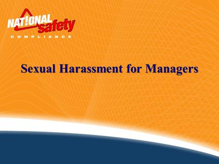 Sexual Harassment for Managers. Definition: According to the EEOC, sexual harassment is defined as: Any unwelcome sexual advances, Requests for sexual.