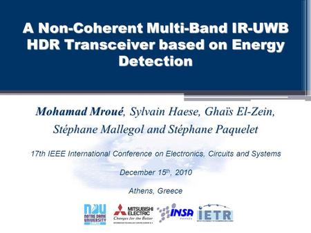 A Non-Coherent Multi-Band IR-UWB HDR Transceiver based on Energy Detection Mohamad Mroué, Sylvain Haese, Ghaïs El-Zein, Stéphane Mallegol and Stéphane.