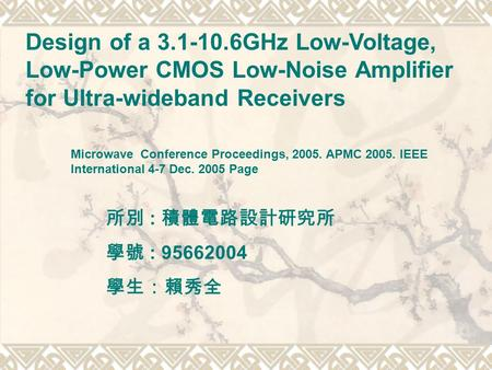 Design of a 3.1-10.6GHz Low-Voltage, Low-Power CMOS Low-Noise Amplifier for Ultra-wideband Receivers Microwave Conference Proceedings, 2005. APMC 2005.