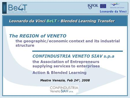 The Association of Entrepreneurs supplying services to enterprises Action & Blended Learning The REGION of VENETO the geographic/economic context and its.
