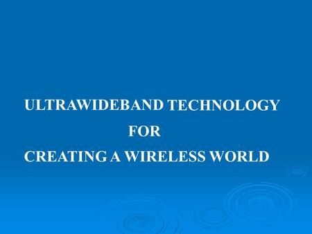 ULTRAWIDEBAND TECHNOLOGY FOR CREATING A WIRELESS WORLD.