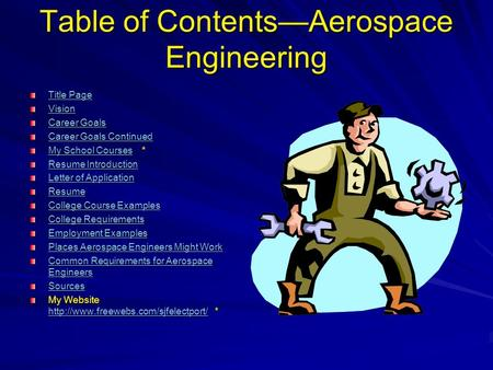 Table of Contents—Aerospace Engineering Title Page Title Page Vision Career Goals Career Goals Career Goals Continued Career Goals Continued My School.