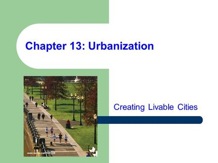 Chapter 13: Urbanization Creating Livable Cities www.aw-bc.com/Withgott.