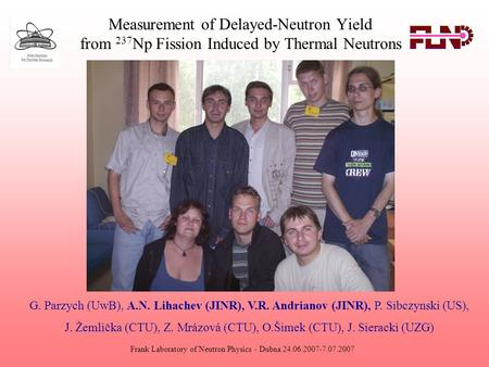 Measurement of Delayed-Neutron Yield from 237 Np Fission Induced by Thermal Neutrons Frank Laboratory of Neutron Physics - Dubna 24.06.2007-7.07.2007 G.