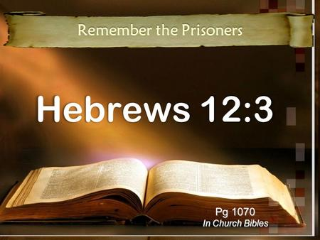 Hebrews 12:3 Remember the Prisoners Pg 1070 In Church Bibles.