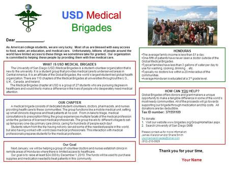WHAT IS USD MEDICAL BRIGADES The University of San Diego (USD) Medical Brigades is a student volunteer organization that is new to the university. It is.