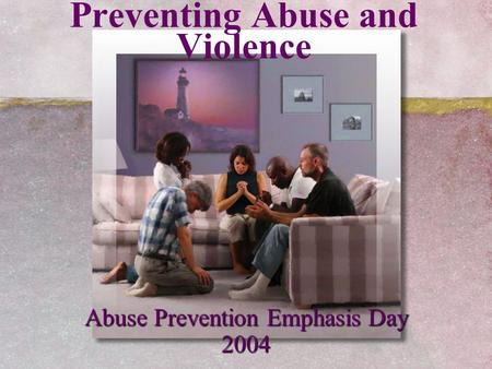 Preventing Abuse and Violence Abuse Prevention Emphasis Day 2004.