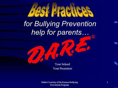 Slides Courtesy of the Kansas Bullying Prevention Program 1 Your School Your Presenters for Bullying Prevention help for parents…