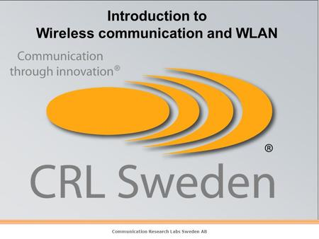 Communication Research Labs Sweden AB Introduction to Wireless communication and WLAN.