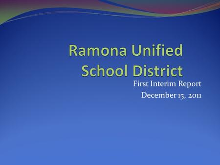 First Interim Report December 15, 2011. Tonight's Presentation District's first interim report To provide a summary to the Board of our current financial.