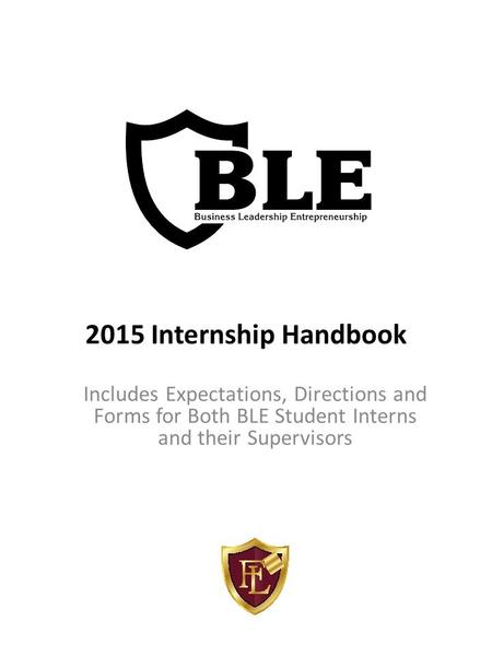 2015 Internship Handbook Includes Expectations, Directions and Forms for Both BLE Student Interns and their Supervisors.