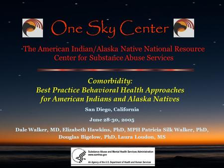 Comorbidity: Best Practice Behavioral Health Approaches for American Indians and Alaska Natives San Diego, California June 28-30, 2005 Dale Walker, MD,