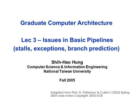 Graduate Computer Architecture Lec 3 – Issues in Basic Pipelines (stalls, exceptions, branch prediction) Shih-Hao Hung Computer Science & Information Engineering.