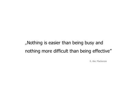 """Nothing is easier than being busy and nothing more difficult than being effective"" R. Alec Mackenzie Time-consuming complaint processes result in the."