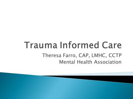 Theresa Farro, CAP, LMHC, CCTP Mental Health Association.